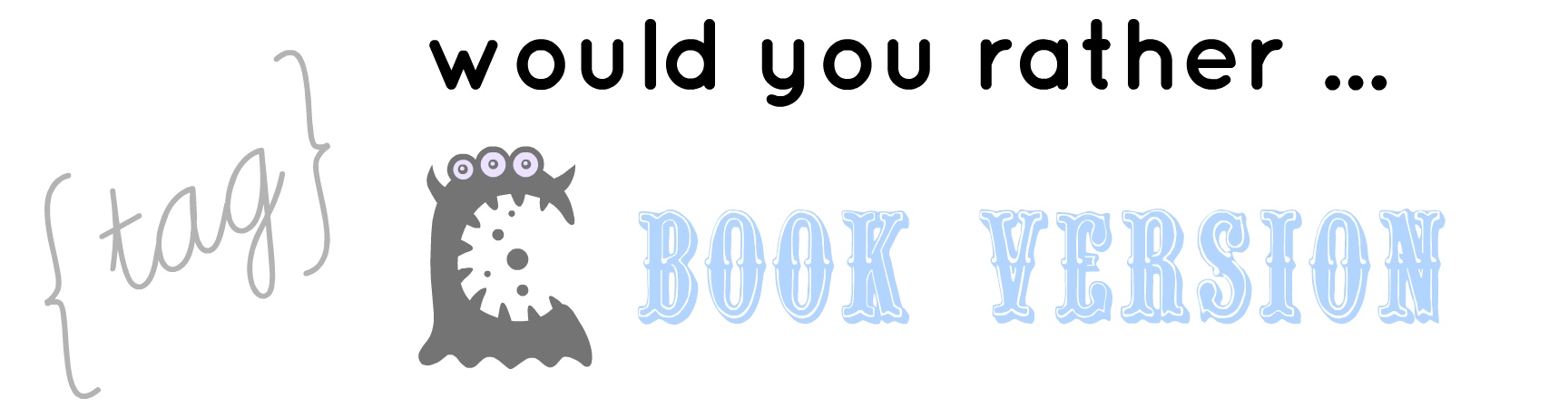 [Tag] Would You Rather…   BookVersion