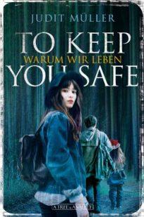 Rezension | To keep you safe – Warum wir leben